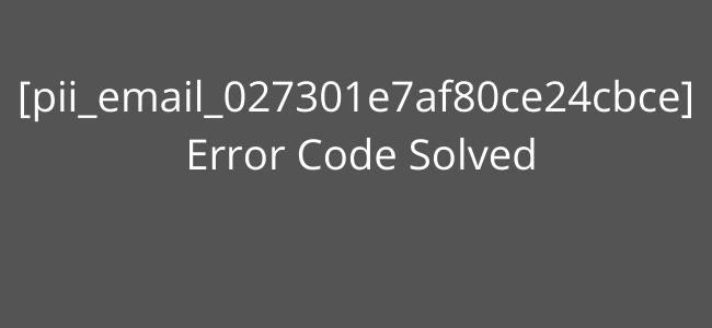 How To Resolved [pii_email_6dba2a017c052627dbbb] Error Code in 2021?